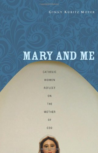 Mary and Me: Catholic Women Reflect on the Mother of (Mary Me)