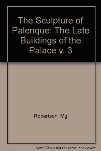 The Sculpture of Palenque, Volume 3: The Late Buildings of the Palace