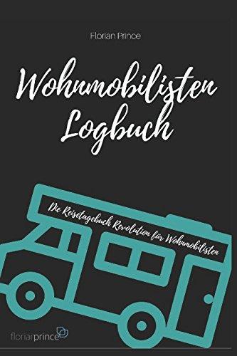 Wohnmobilisten Logbuch: Die Reisetagebuch Revolution für Wohnmobilisten