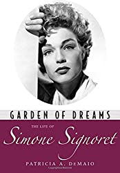 Garden of Dreams: The Life of Simone Signoret (Hollywood Legends Series)