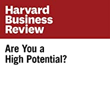 Are You a High Potential? (Harvard Business Review) Other Auteur(s) : Douglas A. Ready, Jay A. Conger, Linda A. Hill Narrateur(s) : Todd Mundt