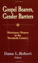 Gospel Bearers, Gender Barriers: Missionary Women in the Twentieth Century (American Society of Missiology)
