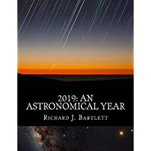 2019: An Astronomical Year (U.S. Edition): A Reference Guide to 365 Nights of Astronomy