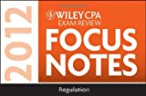 img - for Wiley CPA Exam Review Focus Notes 2012, Regulation book / textbook / text book