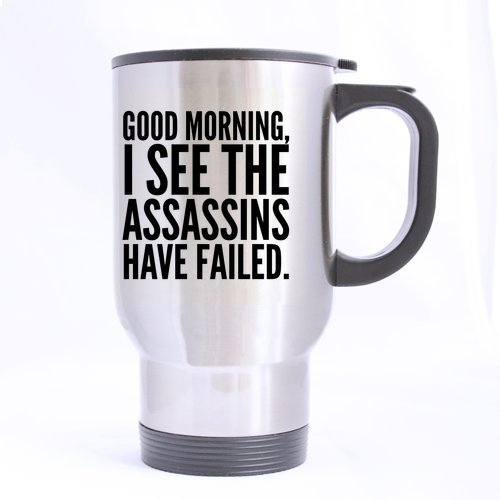 funny-humor-good-morning-i-see-the-assassins-have-failed-sliver-mug-stainless-steel-travel-mugs-14oz