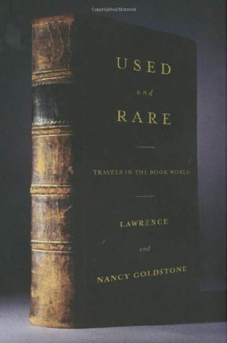 Used and Rare: Travels in the Book World, Lawrence Goldstone; Nancy Goldstone