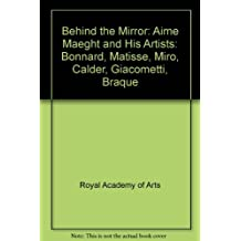 Behind the Mirror: Aime Maeght and His Artists: Bonnard, Matisse, Miro, Calder, Giacometti, Braque by Unnamed Unnamed (2008-06-07)