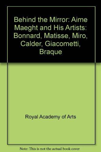 Behind the Mirror: Aime Maeght and His Artists: Bonnard, Matisse, Miro, Calder, Giacometti, Braque pdf epub