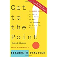 Get to the Point!: Painless Advice for Writing Memos, Letters and Emails Your Colleagues and Clients Will Understand