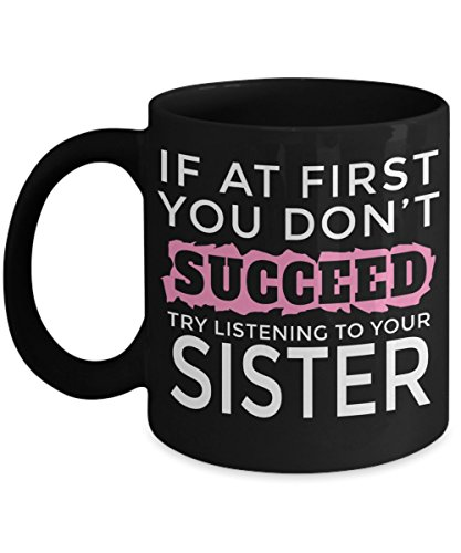 Personalized Sister Mugs - 11 oz Sister Coffee Mug - Sister Gift - Best Sister Coffee Mug - Best Sister Mug - If At First You Dont Succeed Try Listeni