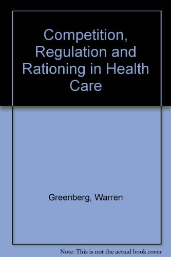 Competition, Regulation and Rationing in Health Care