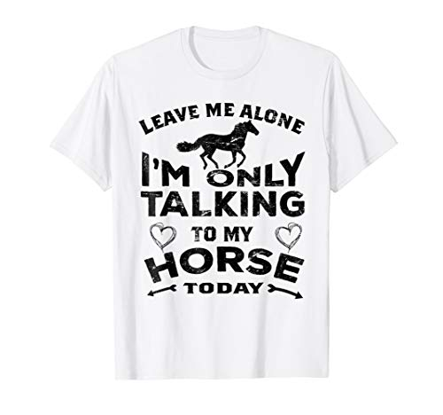 Leave Me Alone I'm Only Talking To My Horse Shirt SDA for $<!--$20.97-->