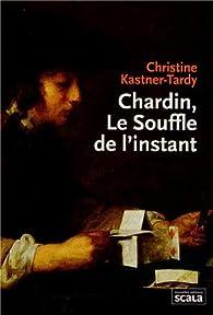 Chardin, le souffle de l'instant par Christine Kastner-Tardy