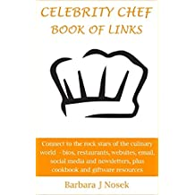 CELEBRITY CHEF BOOK OF LINKS: Bios, restaurants, websites, email, social media, newsletters, cookbooks, giftware
