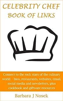 CELEBRITY CHEF BOOK OF LINKS: Bios, restaurants, websites, email, social media, newsletters, cookbooks, giftware by [Nosek, Barbara J]