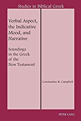 Verbal Aspect, the Indicative Mood, and Narrative: Soundings in the Greek of the New Testament (Studies in Biblical Greek)