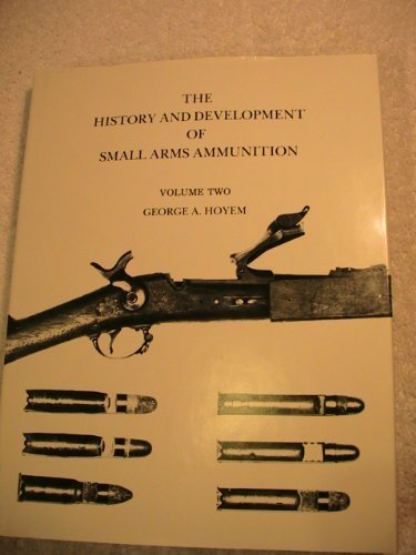 (The History and Development of Small Arms Ammunition (Volume 2 - Centerfire: Primitive, and Martial Long Arms))
