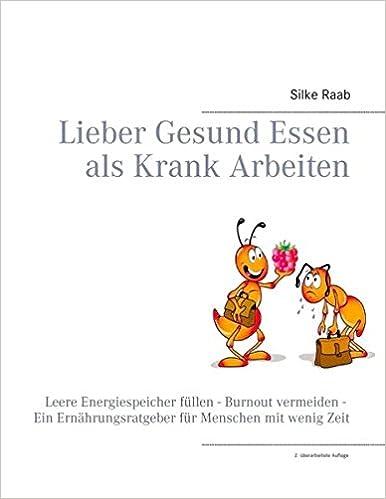 Cover des Buchs: Lieber Gesund Essen als Krank Arbeiten: Leere Energiespeicher füllen - Burnout vermeiden - Ein Ernährungsratgeber für Menschen mit wenig Zeit