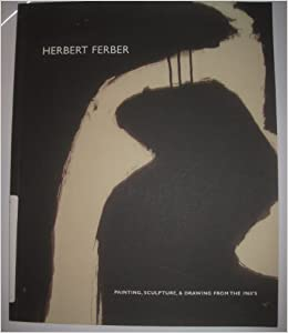 Herbert Ferber: Painting, Sculpture, & Drawing From the 1960's