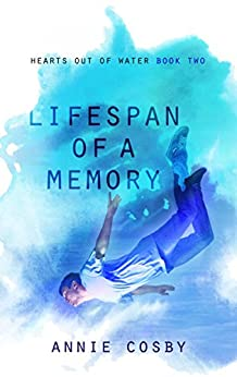 Lifespan of a Memory (Hearts Out of Water Book 2) by [Cosby, Annie]