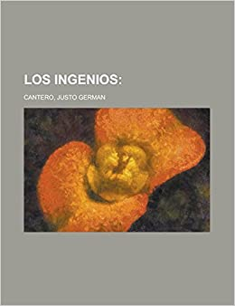 Los ingenios (Spanish Edition): Justo German Cantero: 9781236705693: Amazon.com: Books