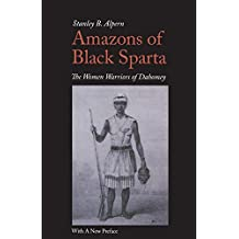 Amazons of Black Sparta: The Women Warriors of Dahomey