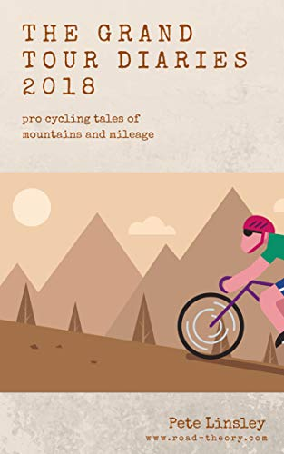 The Grand Tour Diaries 2018: Pro cycling tales of mountains and mileage por Pete Linsley