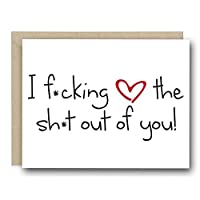 Funny Valentine's Day Card - I F*cking Heart The Sh*t Out of You!