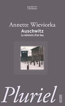 Auschwitz : La mémoire d'un lieu par Wieviorka