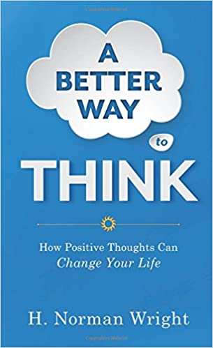 A Better Way >> A Better Way To Think How Positive Thoughts Can Change Your Life