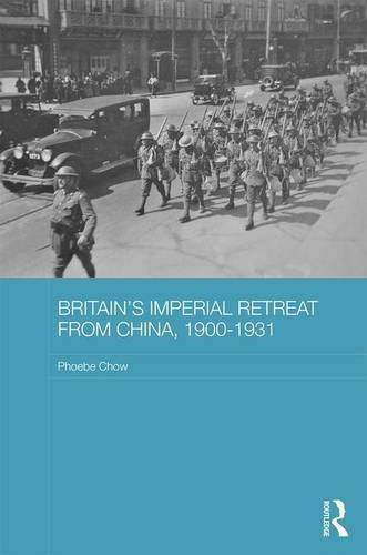 Britain's Imperial Retreat from China, 1900-1931 (Routledge Studies in the Modern History of Asia)