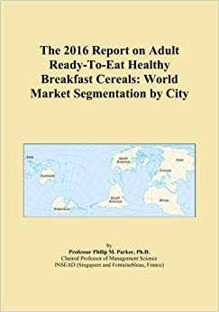 The 2016 Report on Adult Ready-To-Eat Healthy Breakfast Cereals: World Market Segmentation by City