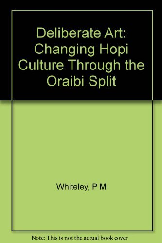 Deliberate Acts: Changing Hopi Culture Through the Oraibi Split