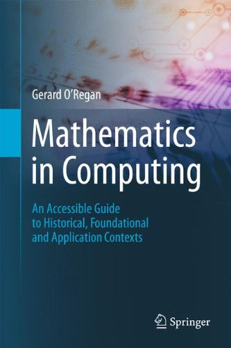 Mathematics in Computing: An Accessible Guide to Historical, Foundational and Application Contexts