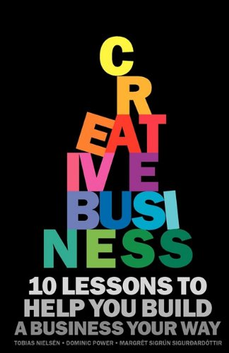 Creative Business: 10 lessons to help you build a business your way por Tobias Nielsén,Dominic Power,Sigrún Sigurðardóttir Margrét