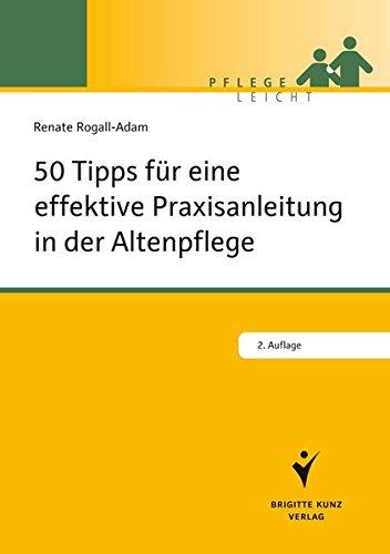 50 Tipps für die effektive Praxisanleitung in der Altenpflege (Pflege leicht)