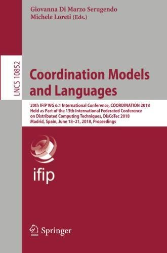 Coordination Models and Languages: 20th IFIP WG 6.1 International Conference, COORDINATION 2018, Held as Part of the 13th International Federated ... (Lecture Notes in Computer Science) by Springer