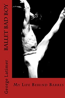 Ballet Bad Boy: My Life Behind Barres