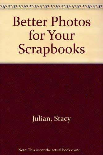 Better Photos for Your Scrapbooks Stacy Julian