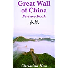 Great Wall of China Picture Book: facts, history and stories for kids and adults (Chinese Culture for Kids Book 2)