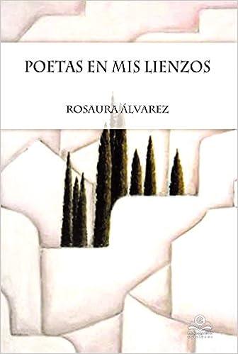 Poetas en mis lienzos: Amazon.es: Rosaura Alvarez: Libros