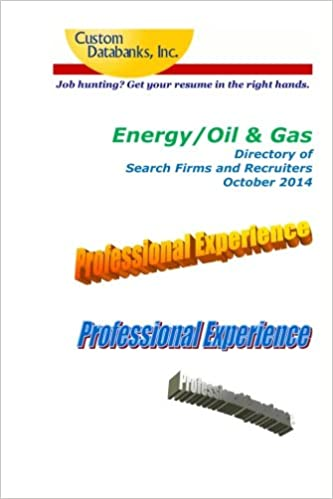Energy/Oil and Gas Directory of Search Firms and Recruiters: Job Hunting? Get Your Resume in the Right Hands