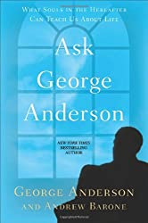 Ask George Anderson: What Souls in the Hereafter Can Teach Us About Life