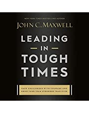Leading in Tough Times: Overcome Even the Greatest Challenges with Courage and Confidence