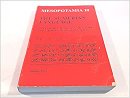 Sumerian Language: An Introduction to Its History and Grammatical Structure (Mesopotamia : Copenhagen studies in assyriology)