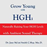 Cheap Grow Young with HGH: Naturally Raising Your HGH Levels with Ambient Sound Therapy