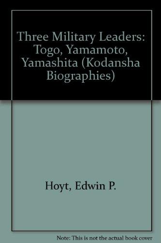 Three Military Leaders: Heihachiro Togo, Isoroku Yamamoto, Tomoyuki Yamashita (Kodansha Biographies)