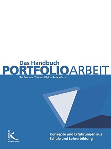 Das Handbuch Portfolioarbeit: Konzepte - Anregungen - Erfahrungen aus Schule und Lehrerbildung