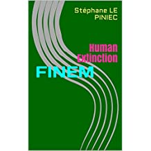 FINEM: Human Extinction (French Edition)