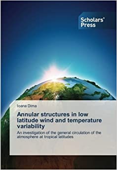 Book Annular structures in low latitude wind and temperature variability: An investigation of the general circulation of the atmosphere at tropical latitudes